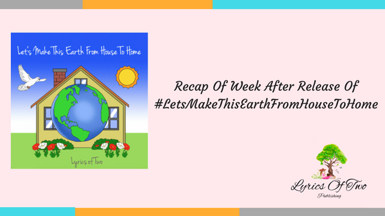 Recap Of Week After Release Of #LetsMakeThisEarthFromHouseToHome.